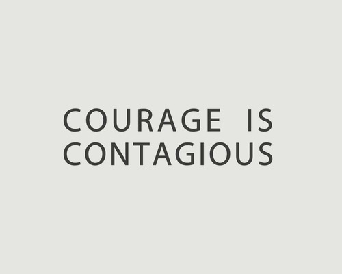 courage is contagious