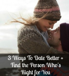 3 Ways to Date Better