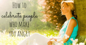 celebrate people who make you angry