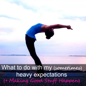 What to do with heavy expectations