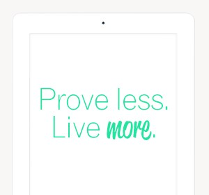 Prove less. Live more. Free Wallpaper Download