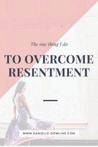 How to Overcome Resentment