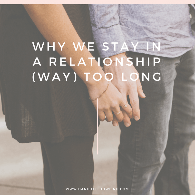 Ending a Relationship & Why We Stay In Relationships Too Long
