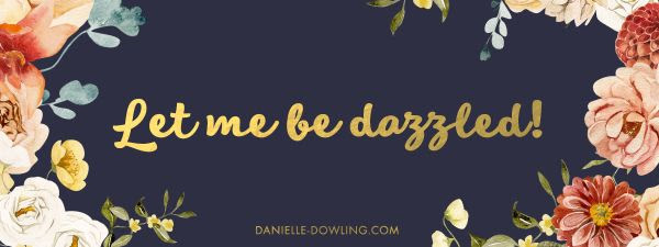 """quote image that says """"let me be dazzled!"""" in gold script"""