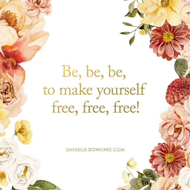 "quote image that says ""be, be, be, to make yourself free, free, free!"""