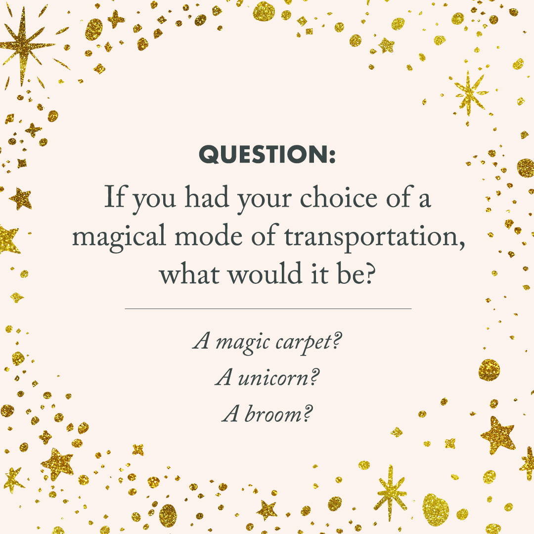 """quote image that says """"Question: If you had your choice of a magical mode of transportation, what would it be?"""""""