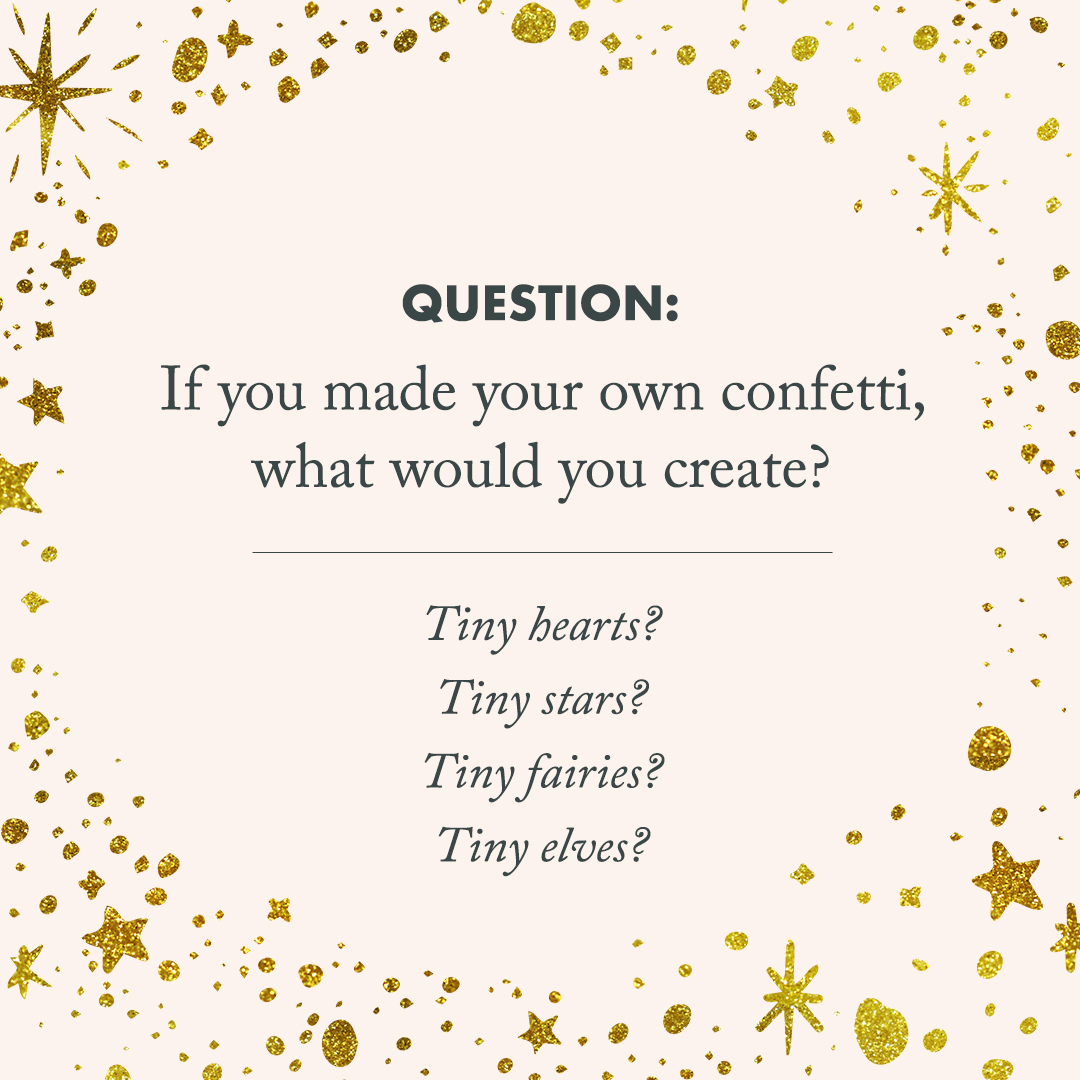 "quote image that says, ""if you made your own confetti, what would you create?"""